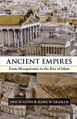 Ancient Empires: From Mesopotamia to the Rise of Islam, by Cline 9780521717809