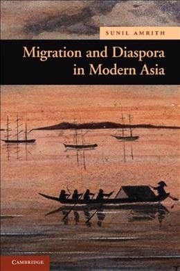 Migration and Diaspora in Modern Asia, by Amrith 9780521727020
