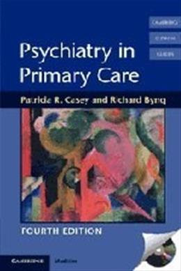 Psychiatry in Primary Care, by Casey, 4th Edition 4 w/CD 9780521759823