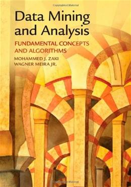 Data Mining and Analysis: Fundamental Concepts and Algorithms, by Zaki 9780521766333