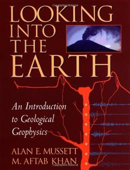 Looking into the Earth: An Introduction to Geological Geophysics, by Mussett 9780521785747