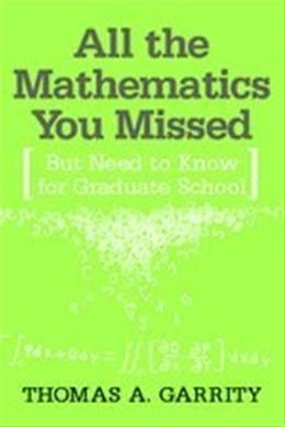 All the Mathematics You Missed: But Need to Know for Graduate School, by Garrity 9780521797078