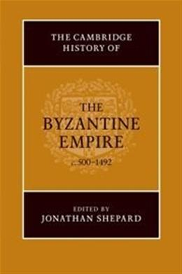 Cambridge History of the Byzantine Empire c.500-1492, by Shepard 9780521832311