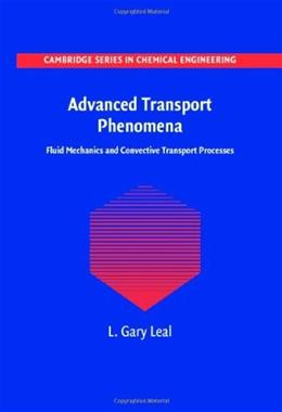 Advanced Transport Phenomena: Fluid Mechanics and Convective Transport Processes, by Leal 9780521849104