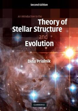 Introduction to the Theory of Stellar Structure and Evolution, by Prialnik, 2nd Edition 9780521866040