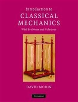 Introduction to Classical Mechanics: With Problems and Solutions, by Morin 9780521876223