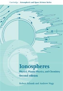 Ionospheres: Physics, Plasma Physics, and Chemistry, by Schunk, 2nd Edition 9780521877060