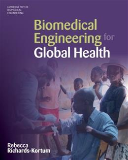 Biomedical Engineering for Global Health, by Richards-Kortum 9780521877978