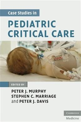 Case Studies in Pediatric Critical Care, by Murphy 9780521878340