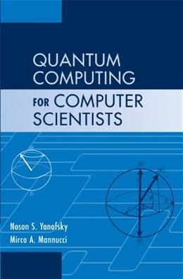Quantum Computing for Computer Scientists, by Yanofsky 9780521879965
