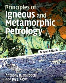 Principles of Igneous and Metamorphic Petrology, by Philpotts, 2nd Edition 9780521880060
