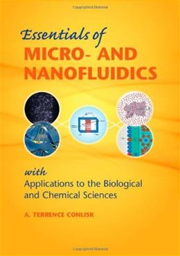 Essentials of Micro and Nanofluidics: With Applications to the Biological and Chemical Sciences, by Conlisk 9780521881685