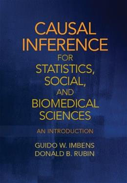 Causal Inference for Statistics, Social, and Biomedical Sciences: An Introduction, by Imbens 9780521885881