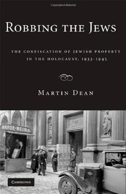 Robbing the Jews: The Confiscation of Jewish Property in the Holocaust, 1933-1945, by Dean 9780521888257