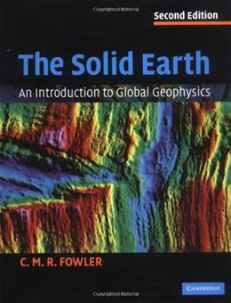 Solid Earth: An Introduction to Global Geophysics, by Fowler, 2nd Edition 9780521893077