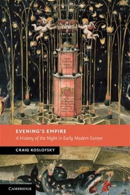 Evenings Empire: A History of the Night in Early Modern Europe, by Koslofsky 9780521896436