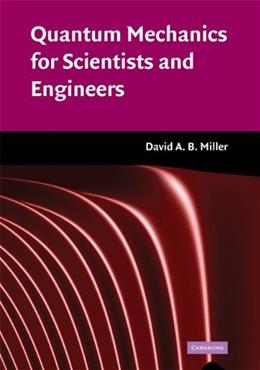 Quantum Mechanics for Scientists and Engineers, by Miller 9780521897839