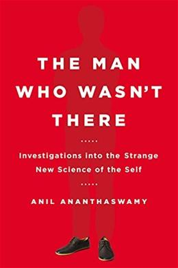 The Man Who Wasnt There: Investigations into the Strange New Science of the Self 9780525954194