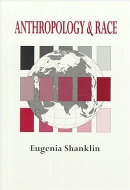 Anthropology and Race: The Explanation of Differences, by Shanklin 9780534192181