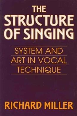 Structure of Singing: System and Art in Vocal Technique, by Miller 9780534255350