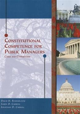 Constitutional Competence for Public Managers: Cases and Commentary, by Rosenbloom 9780534270780