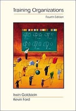 Training in Organizations: Needs Assessment, Development, and Evaluation, by Goldstein, 4th Edition 4 PKG 9780534345549