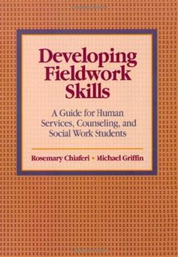 Developing Fieldwork Skills: A Guide for Human Services, Counseling, and Social Work Students, by Chiaferi 9780534346546