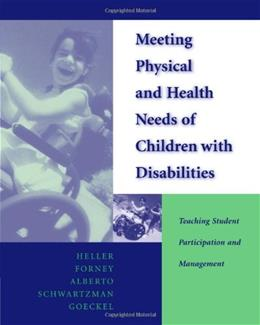 Meeting Physical and Health Needs of Children with Disabilities: Teaching Student Participation and Management, by Heller 9780534348373