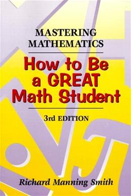 Mastering Mathematics: How to Be a Great Math Student, by Smith, 3rd Edition 9780534349479