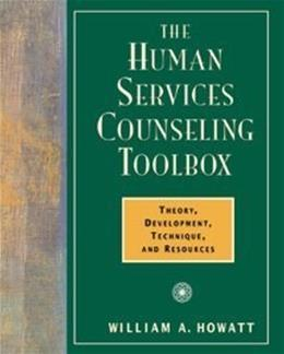Human Services Counseling Toolbox: Theory, Development, Technique, and Resources, by Howatt 9780534359324