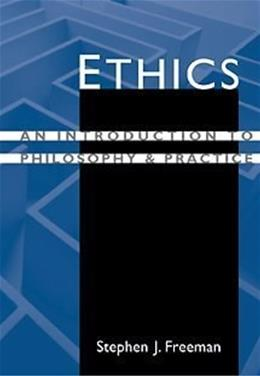 Ethics: An Introduction to Philosophy and Practice, by Freeman 9780534366384