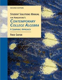 Contemporary College Algebra: A Graphing Approach, by Hungerford, 2nd Edition, Solutions Manual 9780534466602