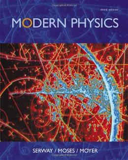 Modern Physics, by Serway, 3rd Edition 9780534493394