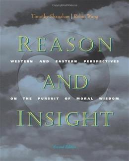 Reason and Insight: Western and Eastern Perspectives on the Pursuit of Moral Wisdom, by Shanahan, 2nd Edition 9780534505998