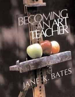 Becoming an Art Teacher, by Bates 9780534522391