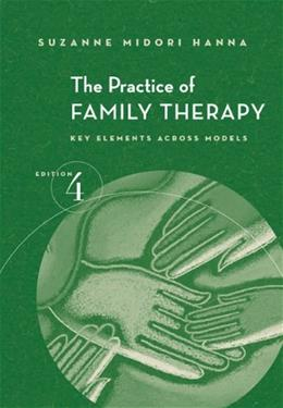 Practice of Family Therapy: Key Elements Across Models, by Hanna, 4th Edition 9780534523497