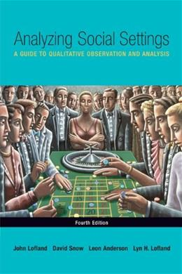 Analyzing Social Settings: A Guide to Qualitative Observation and Analysis, by Lofland, 4th Edition 9780534528614