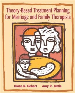 Theory Based Treatment Planning for Marriage and Family Therapists: Integrating Theory and Practice, by Gehart 9780534536169