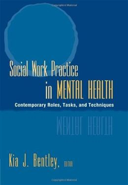 Social Work Practice in Mental Health: Contemporary Roles, Tasks, and Techniques, by Bentley 9780534549206