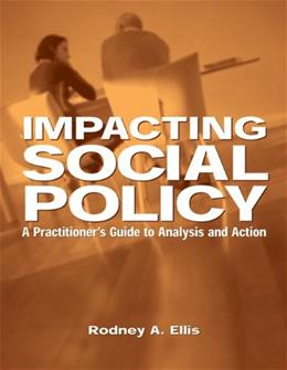 Impacting Social Policy: A Practitioners Guide to Analysis and Action, by Ellis, Worktext 9780534549657