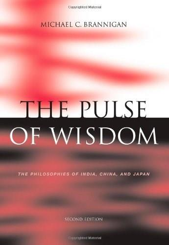 Pulse of Wisdom: The Philosophies of India, China, and Japan, by Brannigan, 2nd Edition 9780534551278