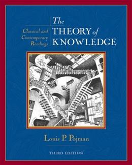 Theory of Knowledge: Classic and Contemporary Readings, by Pojman, 3rd Edition 9780534558222