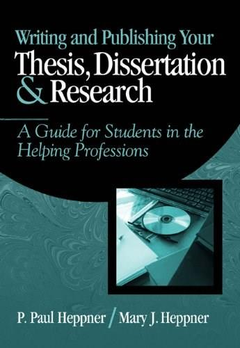 Writing and Publishing Your Thesis, Dissertation, and Research: A Guide for Students in the Helping Professions, by Heppner 9780534559748