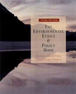 Environmental Ethics and Policy Book: Philosophy, Ecology, Economics, by VanDeVeer, 3rd Edition 9780534561888