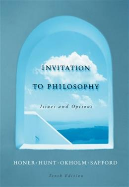 Invitation to Philosophy: Issues and Options, by Honer, 10th Edition 9780534564605
