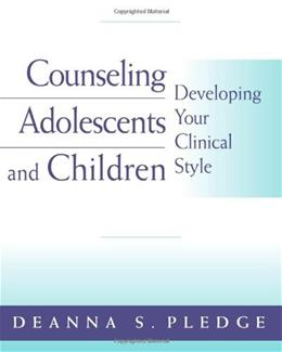 Counseling Adolescents and Children: Developing Your Clinical Style, by Pledge 9780534573799