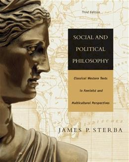 Social and Political Philosophy: Classical Western Texts in Feminist and Multicultural Perspectives, by Sterba, 3rd Edition 9780534602109