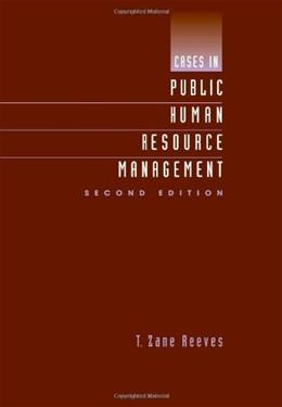 Cases in Public Human Resource Management, by Reeves, 2nd Edition 9780534602406