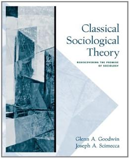 Classical Sociological Theory: Rediscovering the Promise of Sociology, by Goodwin 9780534624699