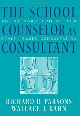 School Counselor as Consultant: An Integrated Model for School Based Consultation, by Parsons 9780534628659